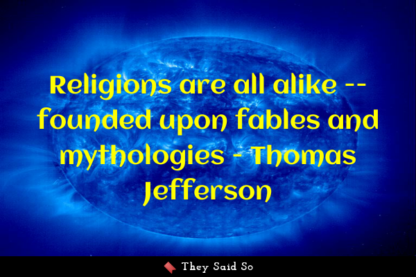 Religions are all alike --...