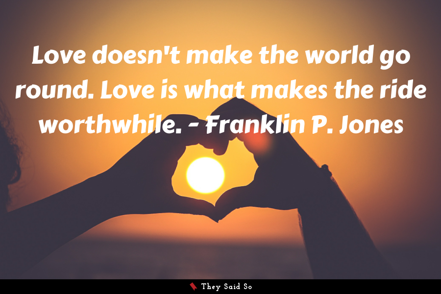 Love doesn't make the world go round. Love is... | Franklin P. Jones