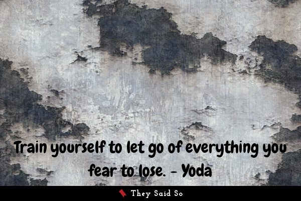 Train yourself to let go of...