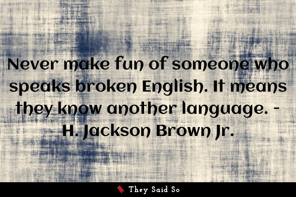 Never make fun of someone who...
