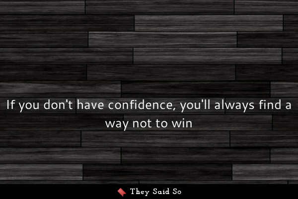 If you don't have confidence,...