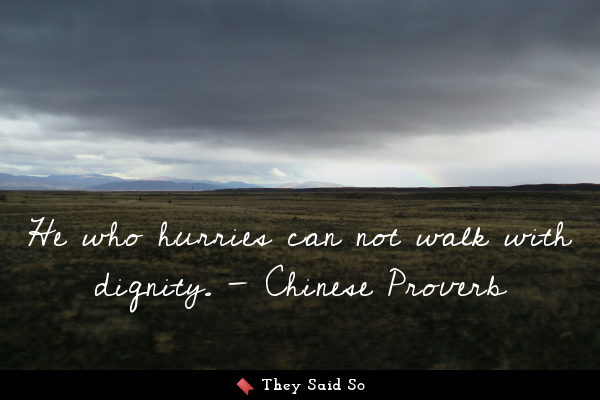 He who hurries can not walk with...