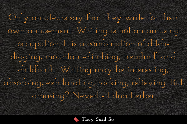 Only amateurs say that they write for their own... | Edna Ferber