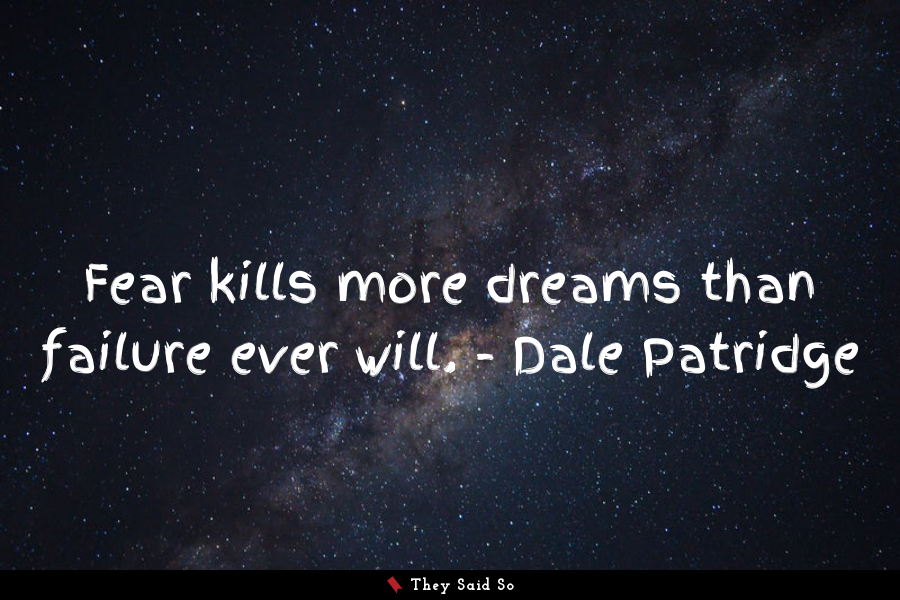 Fear kills more dreams than failure ever will.... | Dale Patridge