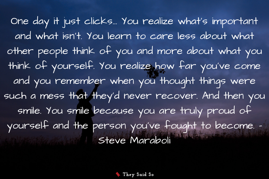 One day it just clicks... You realize what's... | Steve Maraboli
