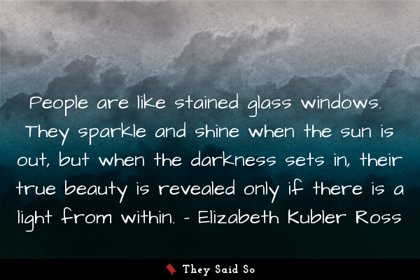 People are like stained glass...