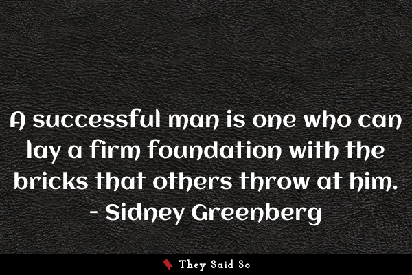 A successful man is one who can lay a firm... | Sidney Greenberg
