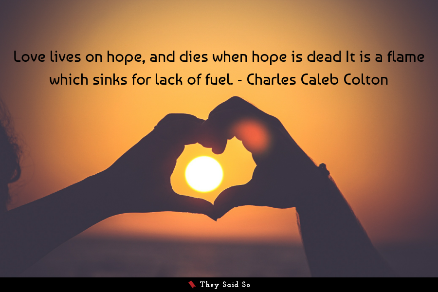 Love lives on hope, and dies when hope is dead It... | Charles Caleb Colton