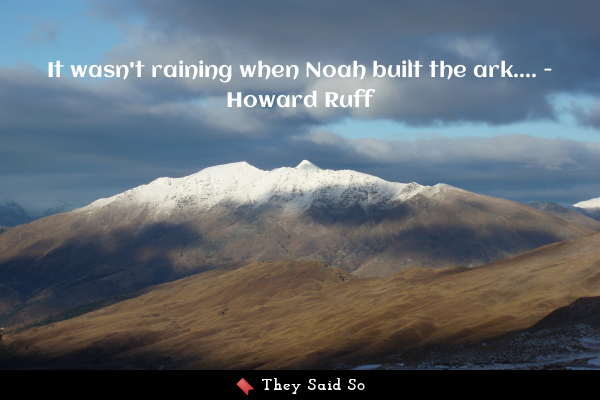 It wasn't raining when Noah...