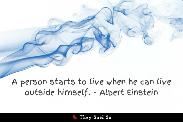 A person starts to live when he can live outside... | Albert Einstein