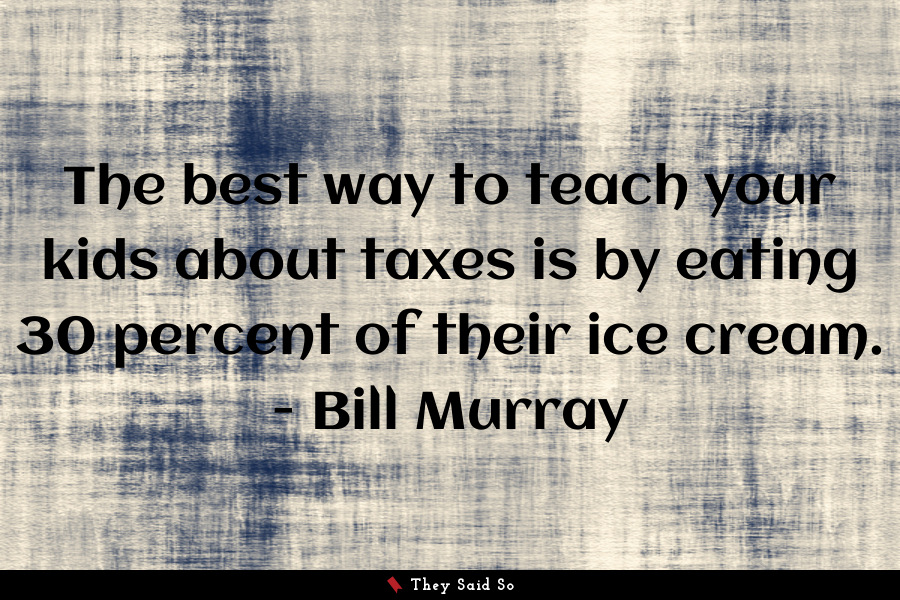 The best way to teach your kids about taxes is by... | Bill Murray