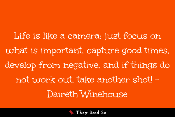 Life Is Like A Camera: Just Focus On What Is...