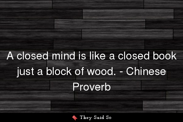 A closed mind is like a closed...