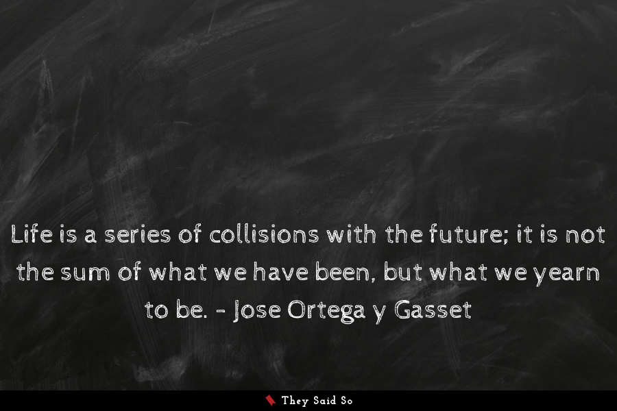 A quote by Jose Ortega y Gasset