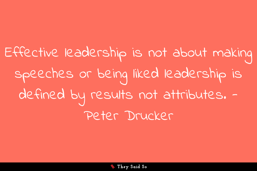Effective leadership is not about making speeches... | Peter Drucker