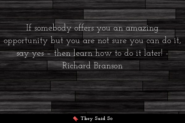 If somebody offers you an amazing opportunity but... | Richard Branson