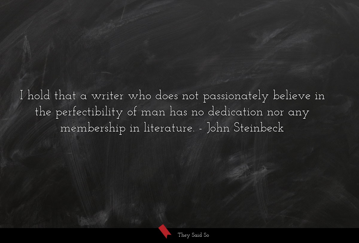I hold that a writer who does not passionately... | John Steinbeck