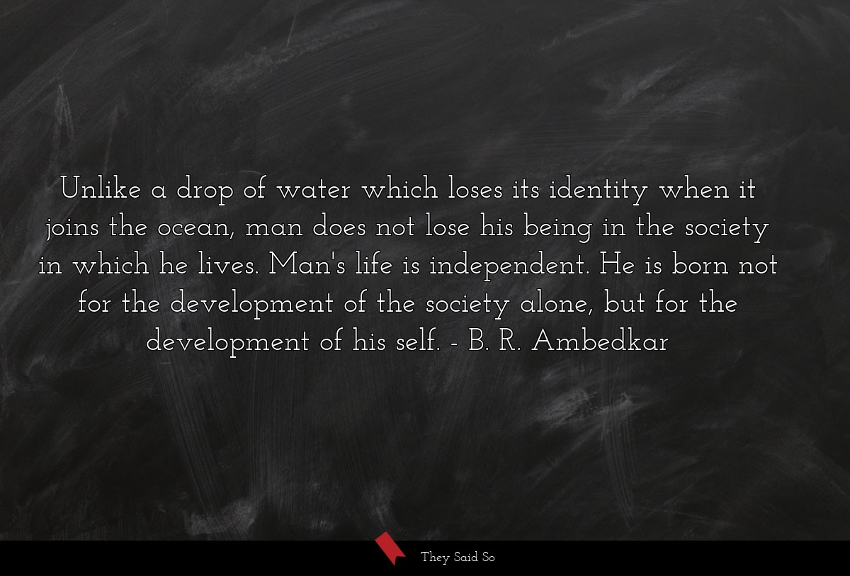 Unlike a drop of water which loses its identity... | B. R. Ambedkar