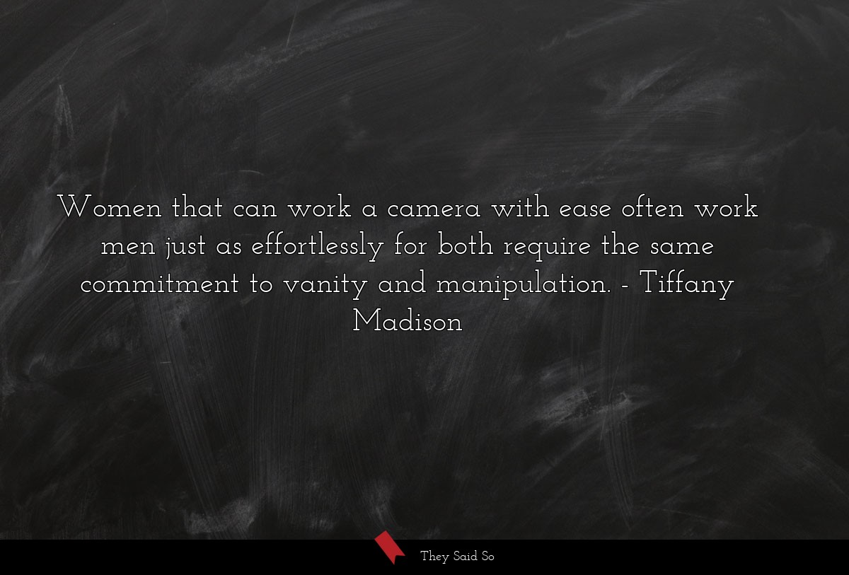 Women that can work a camera with ease often work... | Tiffany Madison
