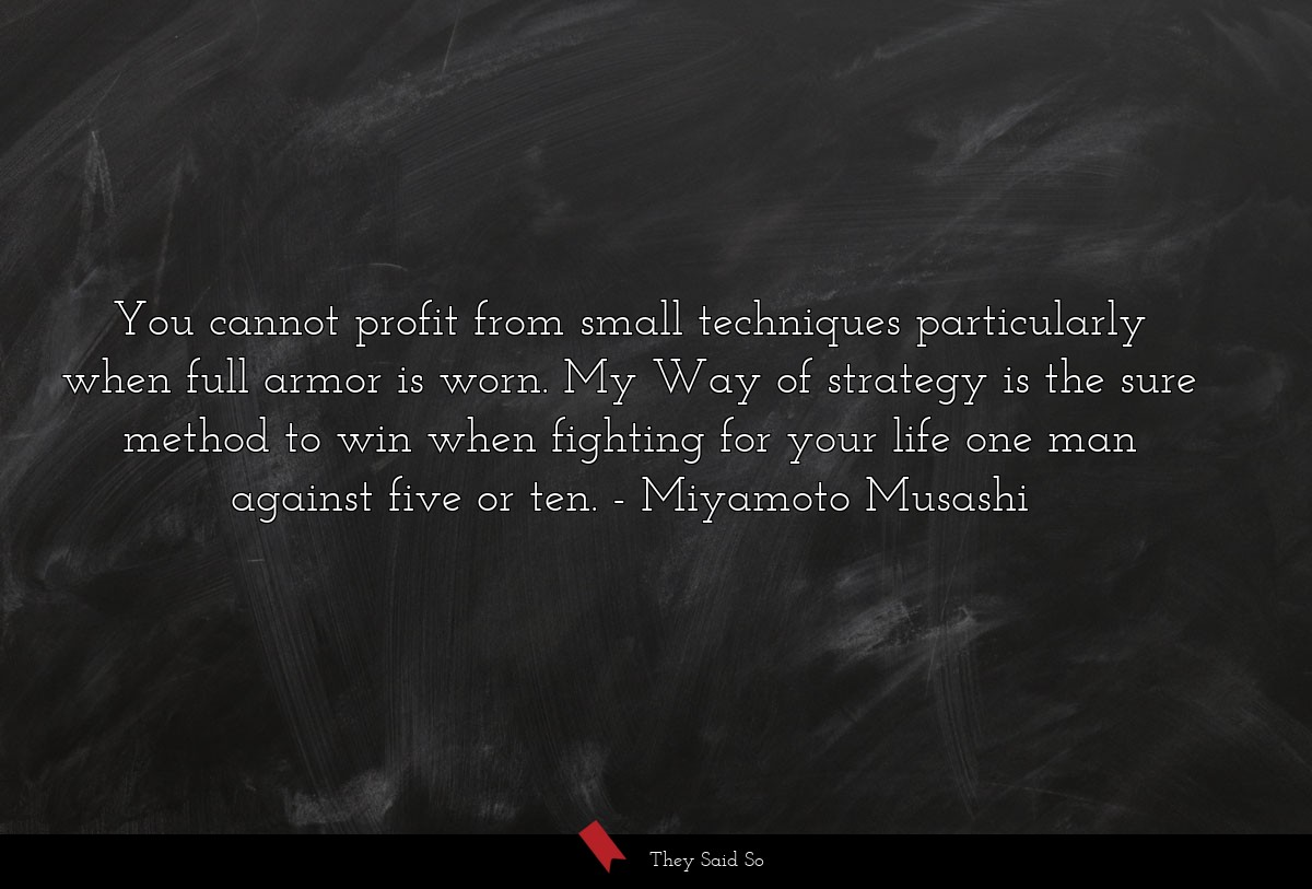 You cannot profit from small techniques... | Miyamoto Musashi