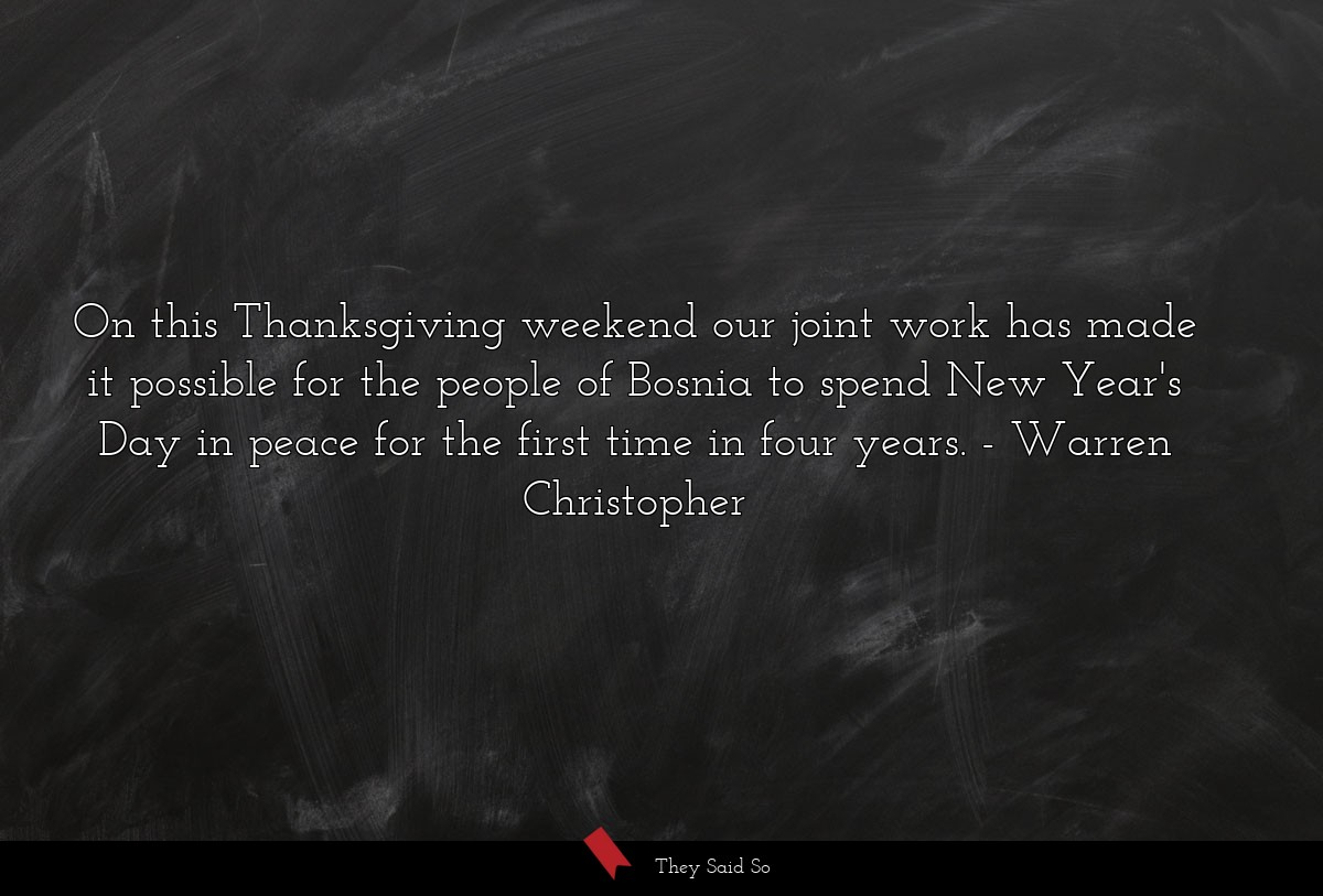 On this Thanksgiving weekend our joint work has... | Warren Christopher