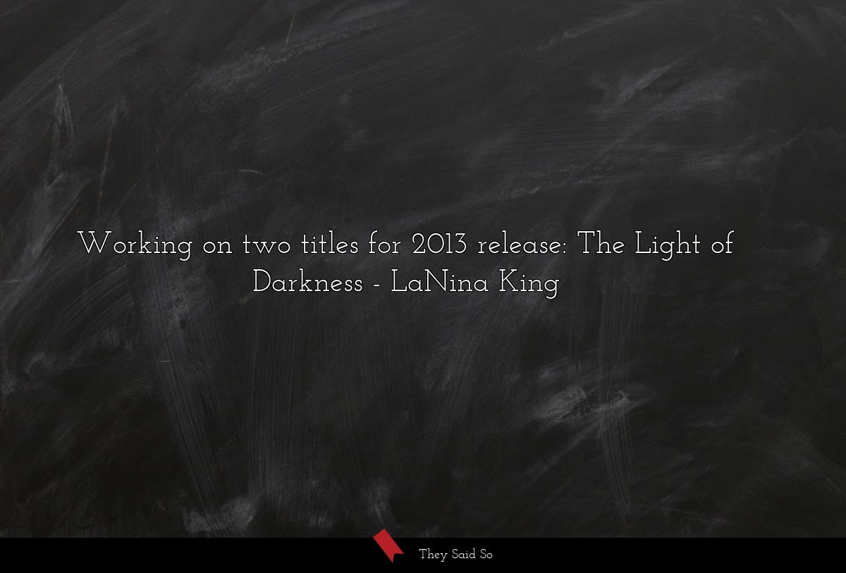 Working on two titles for 2013 release: The Light... | LaNina King