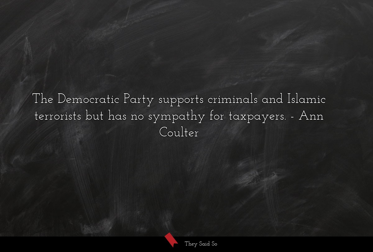 The Democratic Party supports criminals and... | Ann Coulter