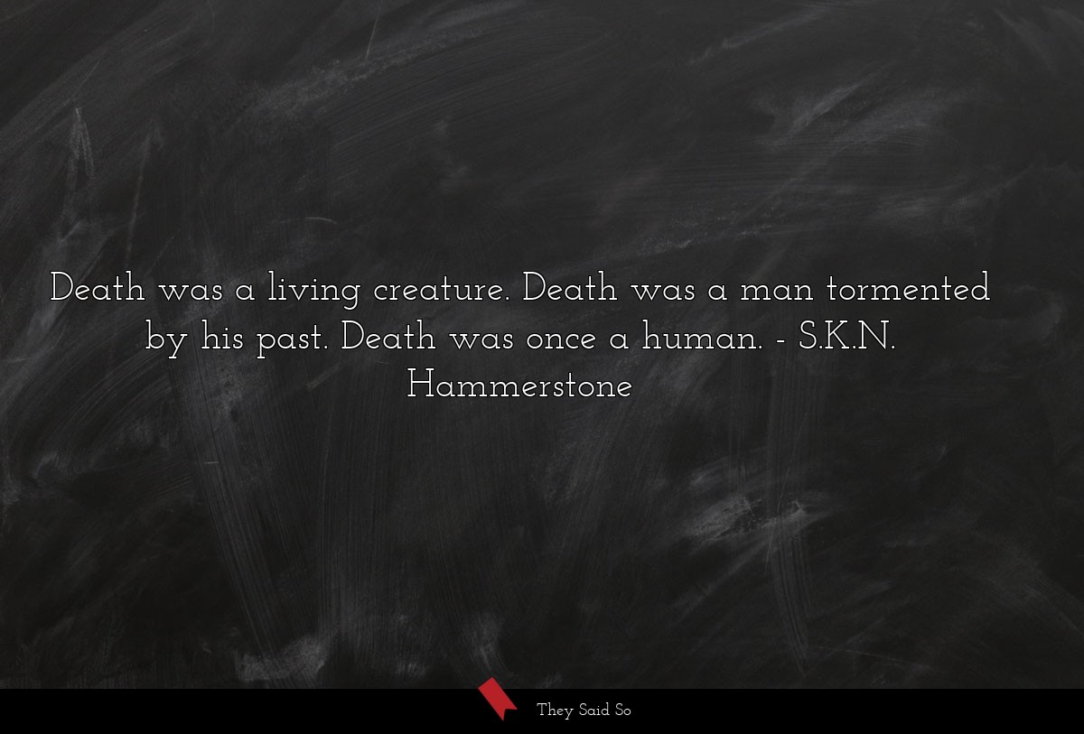 Death was a living creature. Death was a man... | S.K.N. Hammerstone