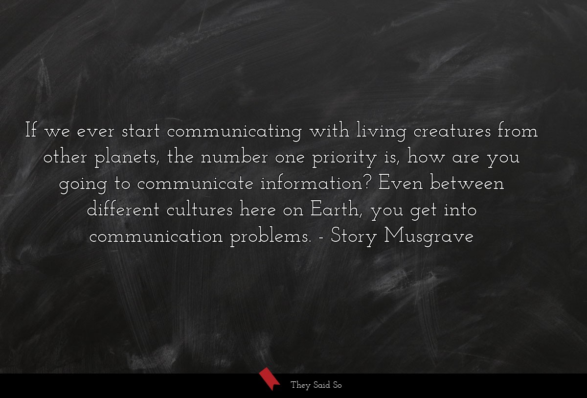 If we ever start communicating with living... | Story Musgrave