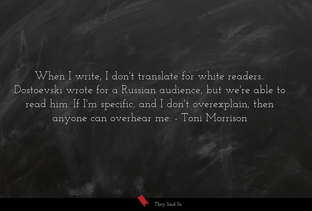 When I write, I don't translate for white... | Toni Morrison
