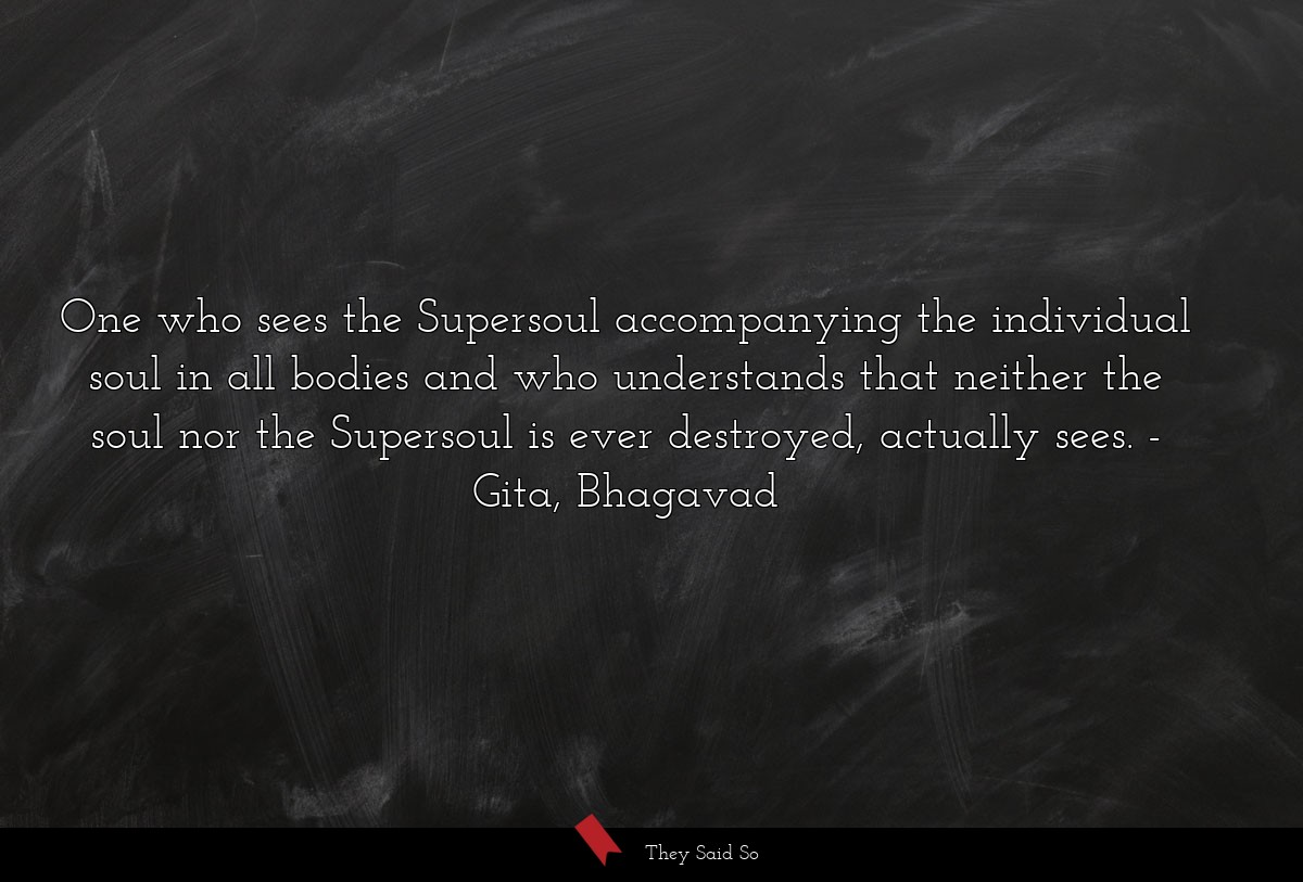 One who sees the Supersoul accompanying the... | Gita, Bhagavad