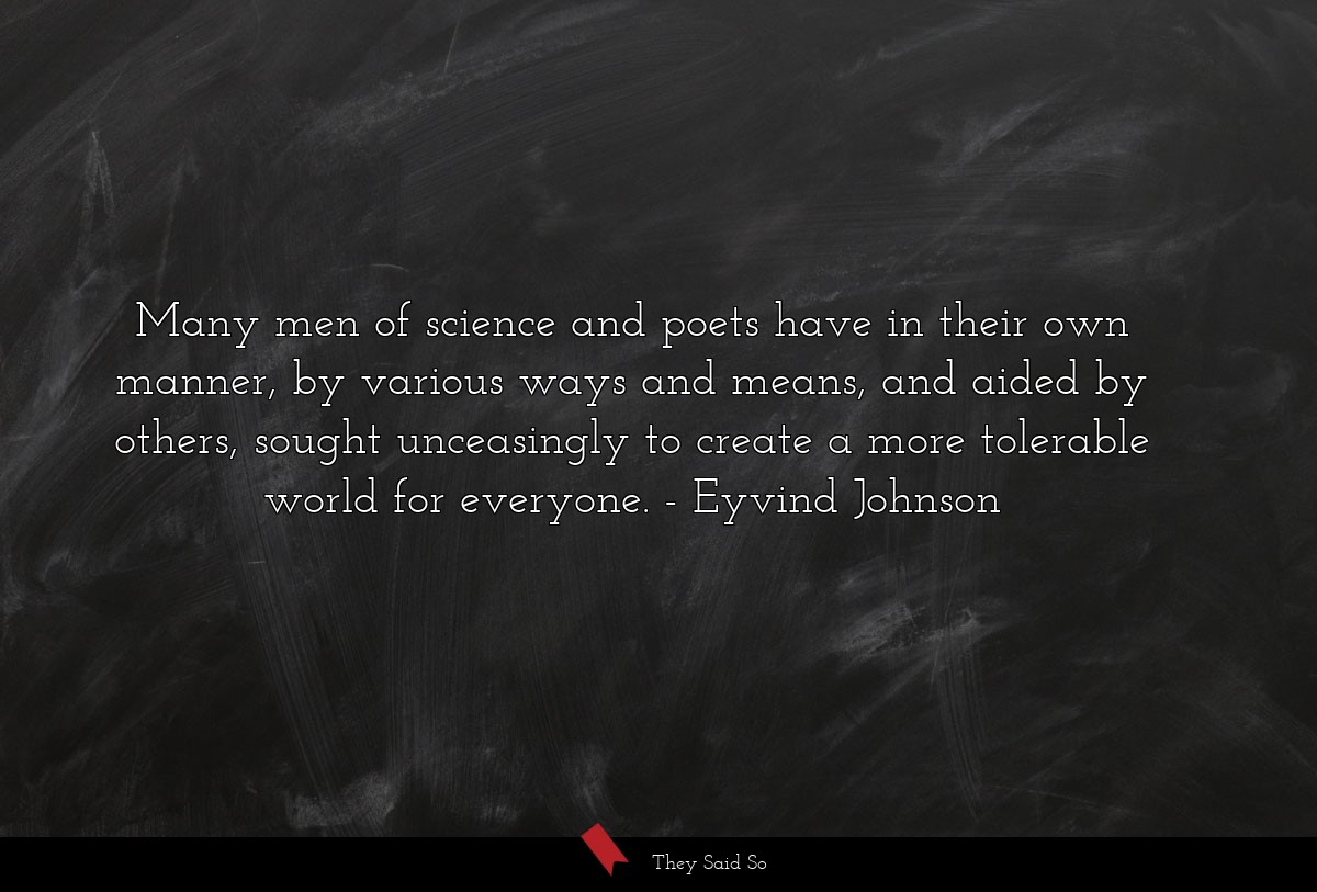 Many men of science and poets have in their own... | Eyvind Johnson