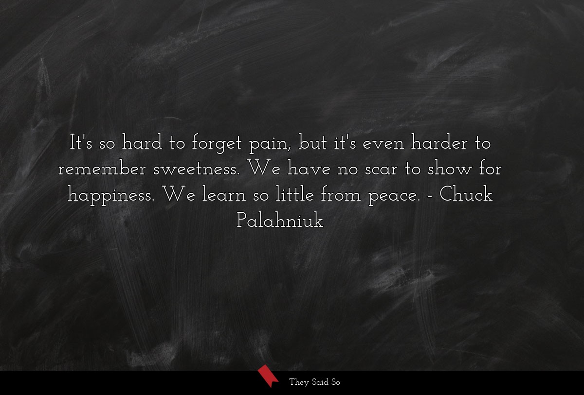 It's so hard to forget pain, but it's even harder... | Chuck Palahniuk