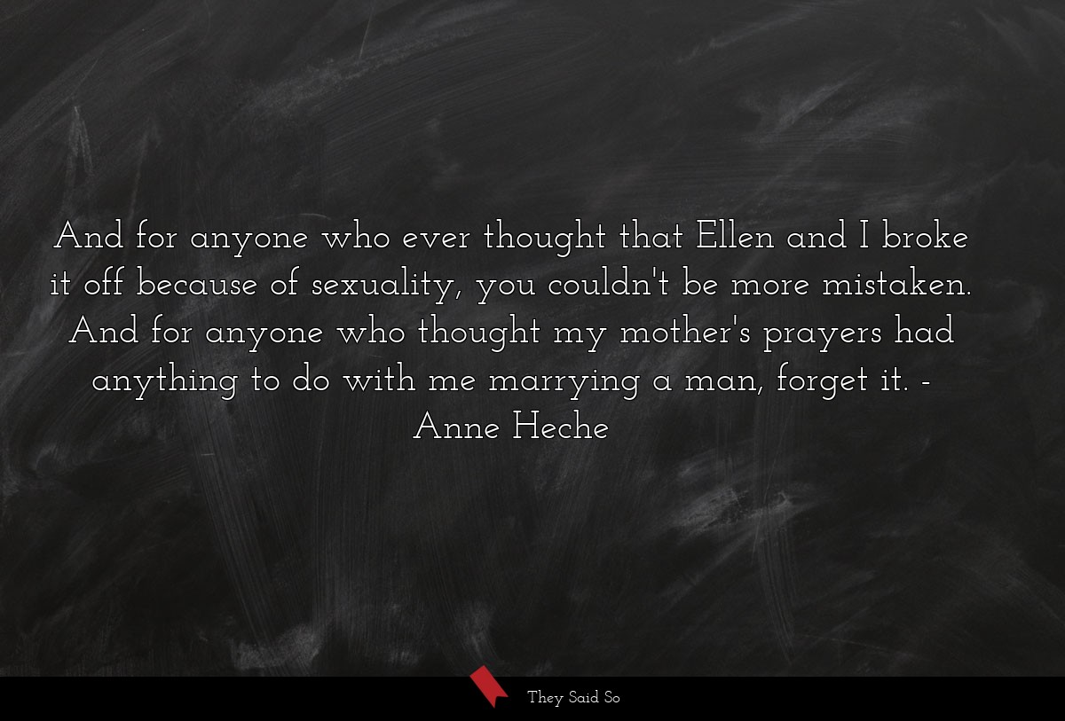 And for anyone who ever thought that Ellen and I... | Anne Heche