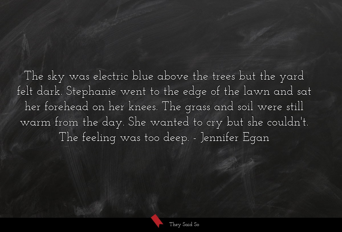 The sky was electric blue above the trees but the... | Jennifer Egan