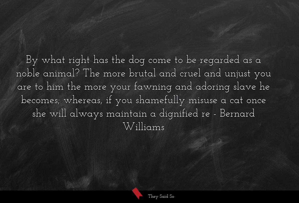 By what right has the dog come to be regarded as... | Bernard Williams