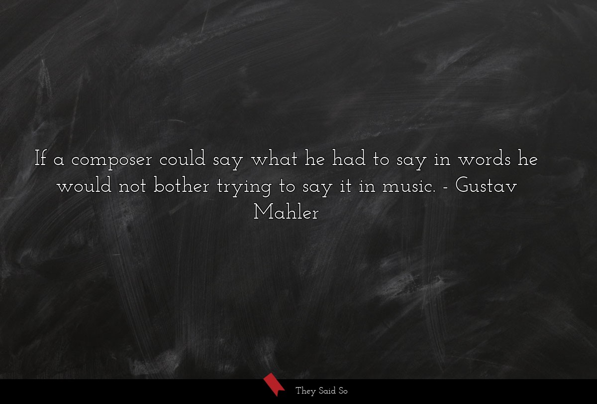 If a composer could say what he had to say in... | Gustav Mahler