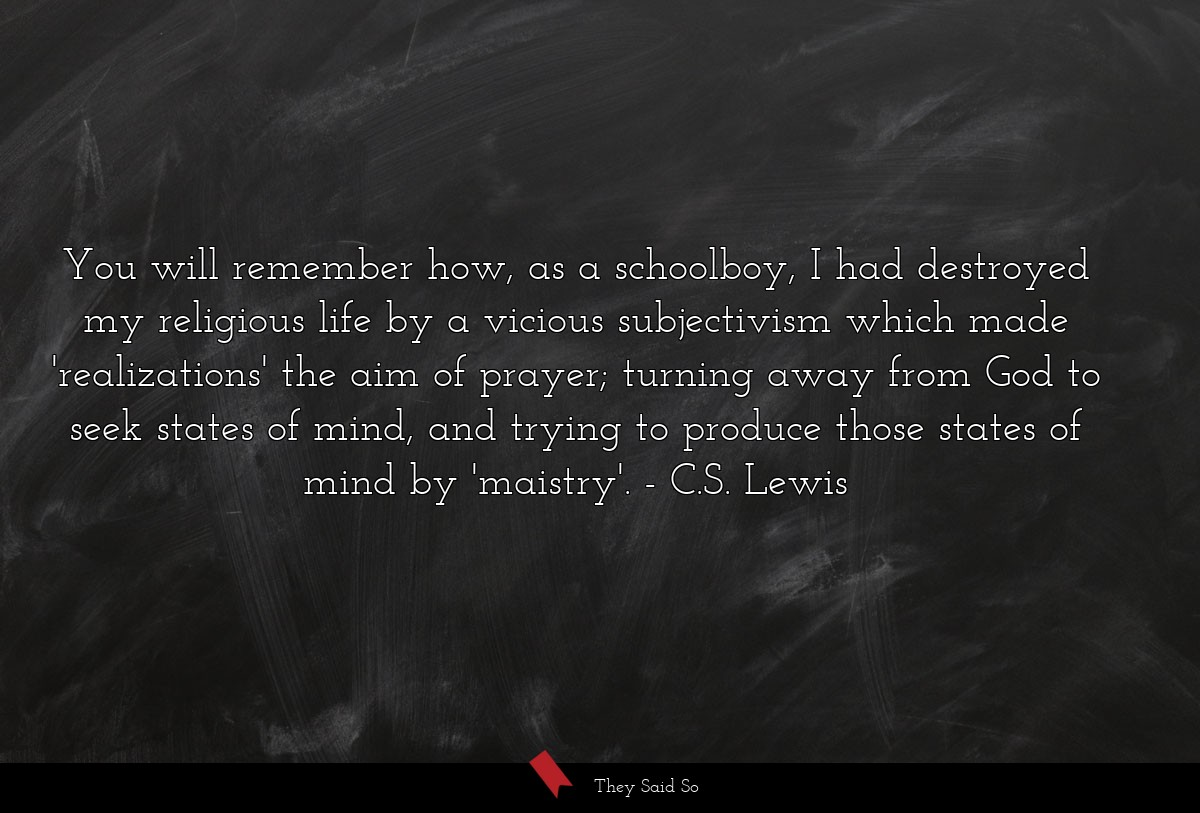 You will remember how, as a schoolboy, I had... | C.S. Lewis