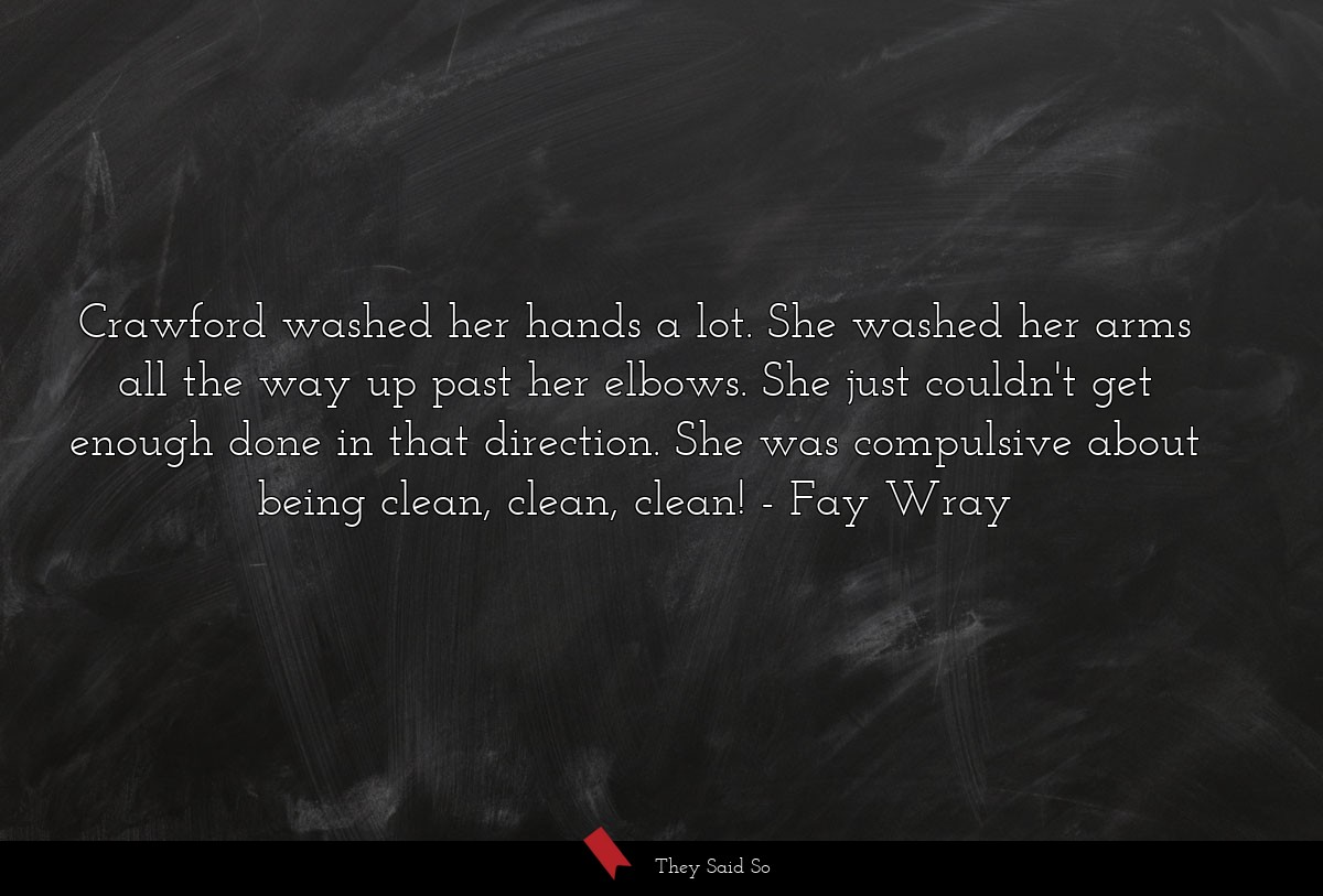 Crawford washed her hands a lot. She washed her... | Fay Wray