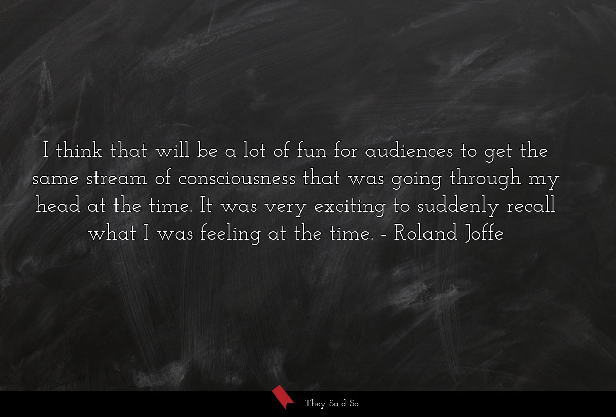 I think that will be a lot of fun for audiences... | Roland Joffe