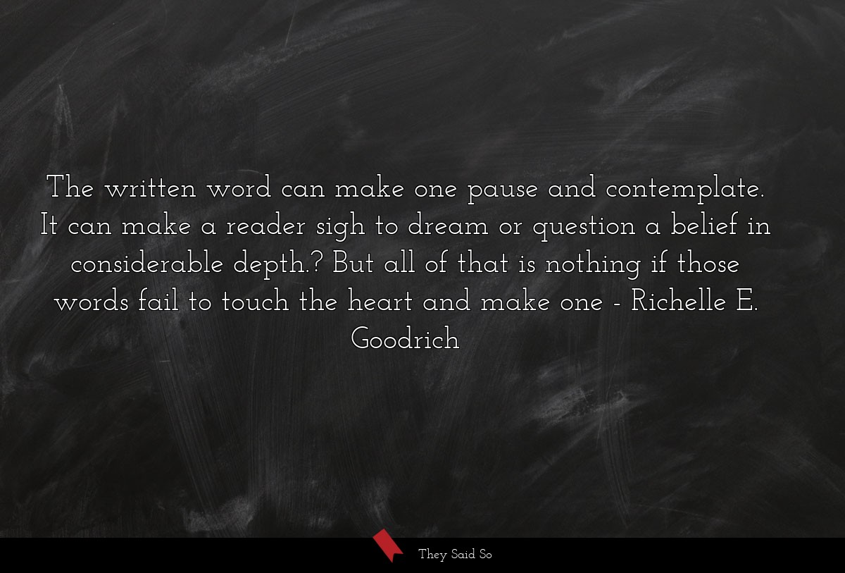 The written word can make one pause and... | Richelle E. Goodrich