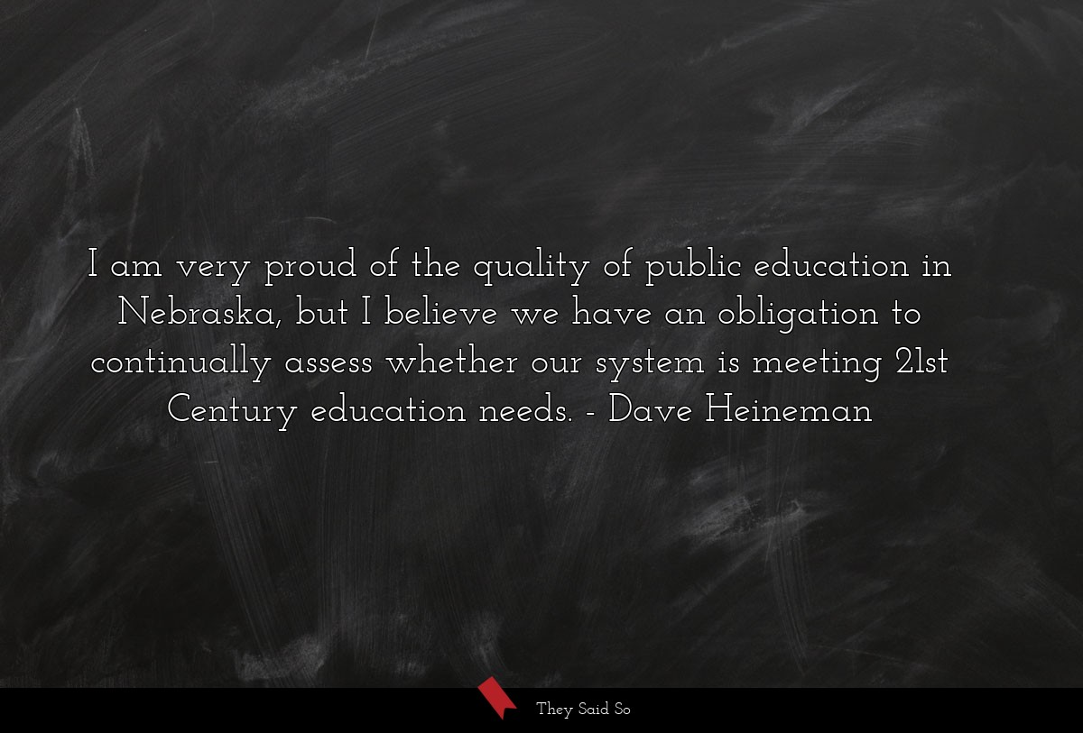 I am very proud of the quality of public... | Dave Heineman