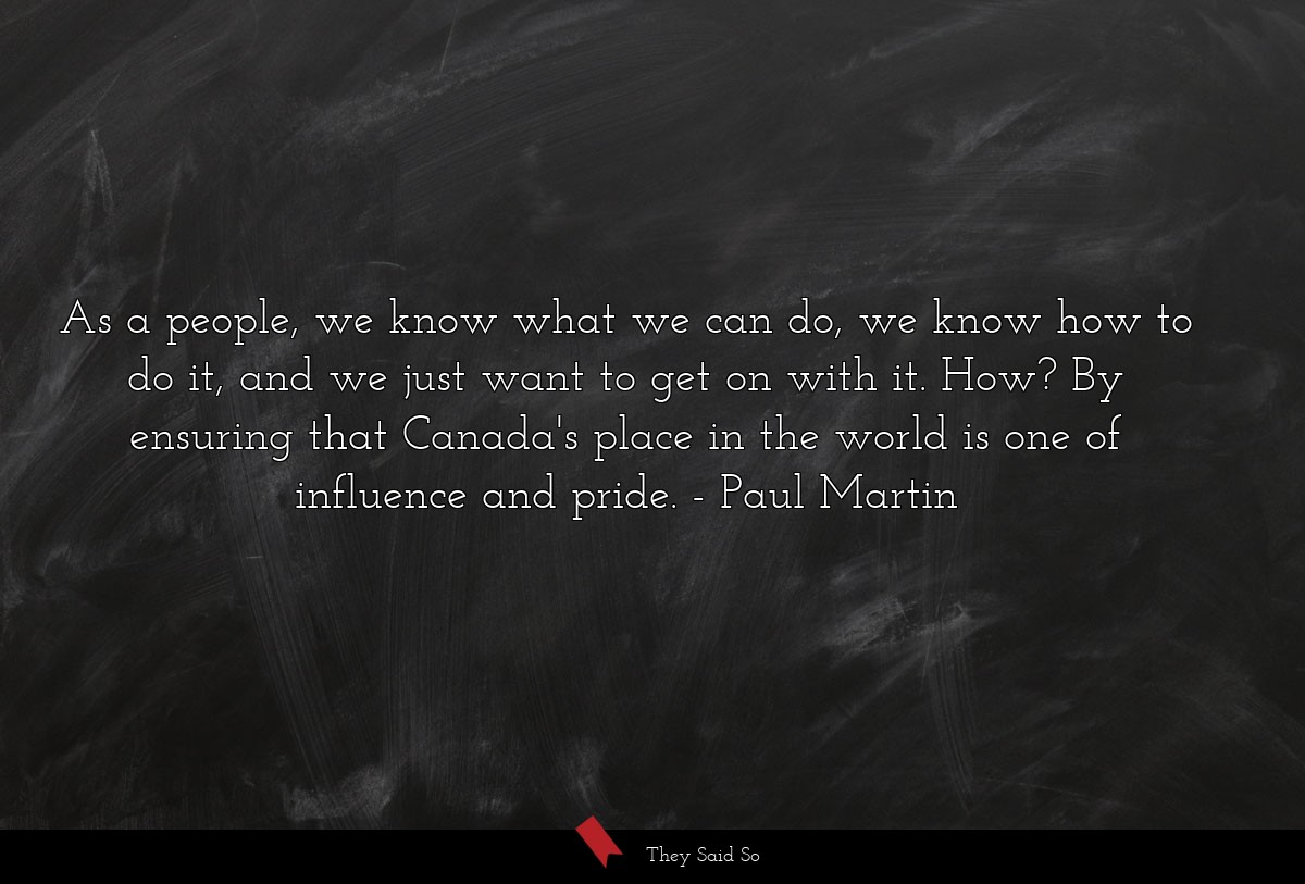 As a people, we know what we can do, we know how... | Paul Martin