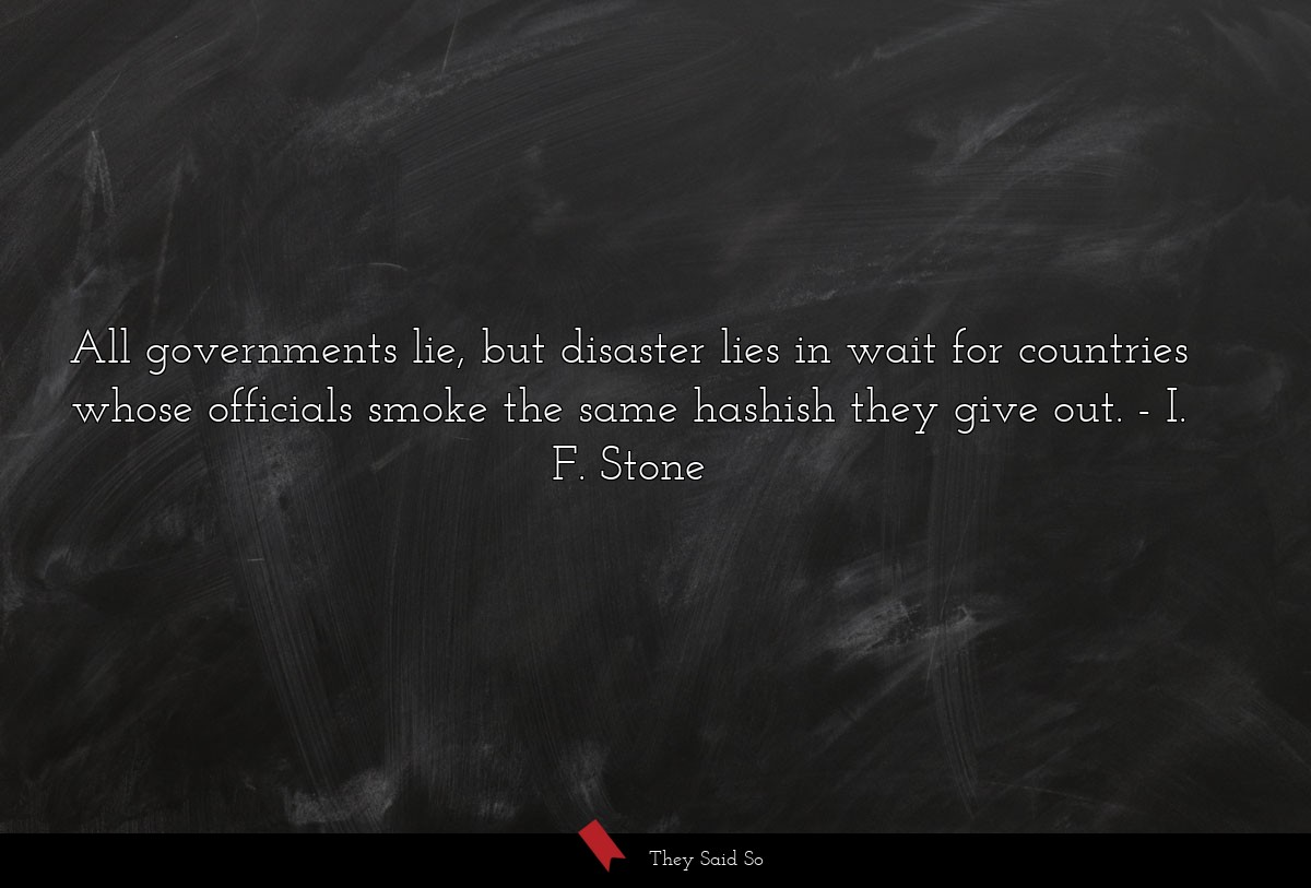 All governments lie, but disaster lies in wait... | I. F. Stone
