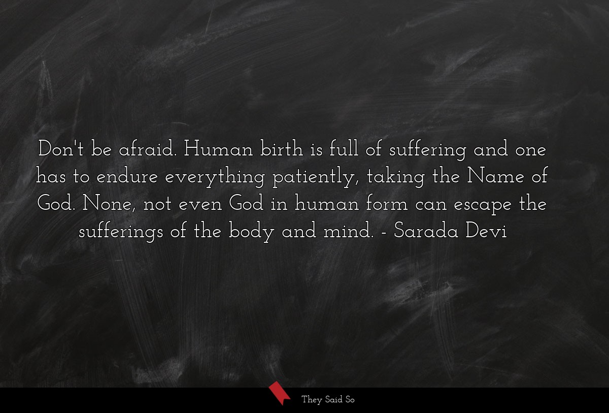 Don't be afraid. Human birth is full of suffering... | Sarada Devi