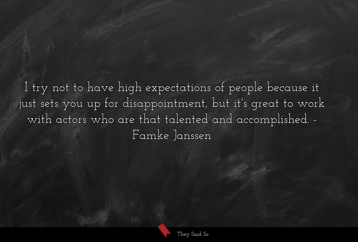 I try not to have high expectations of people... | Famke Janssen
