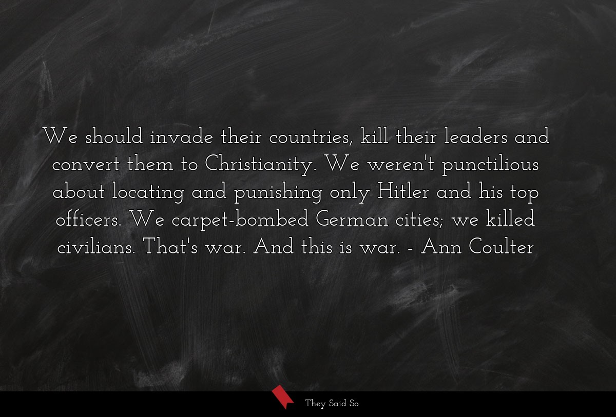 We should invade their countries, kill their... | Ann Coulter