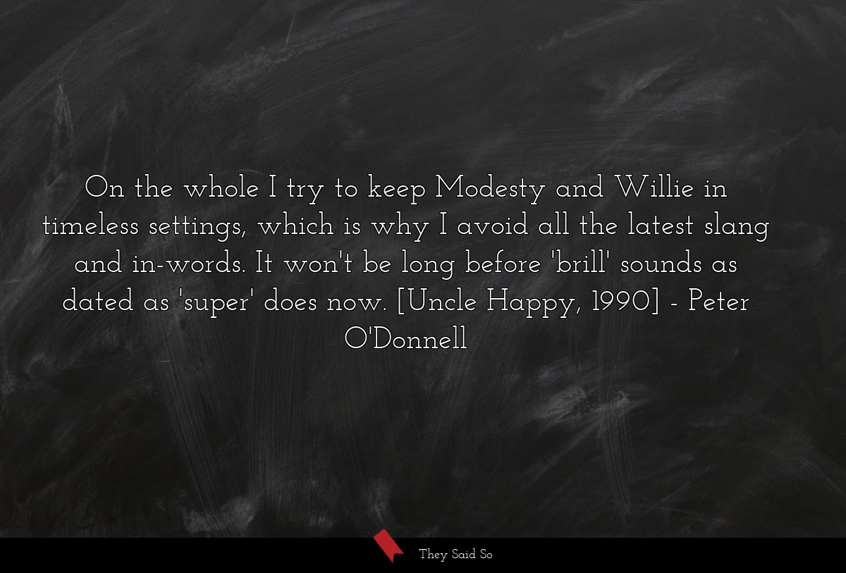 On the whole I try to keep Modesty and Willie in... | Peter O'Donnell