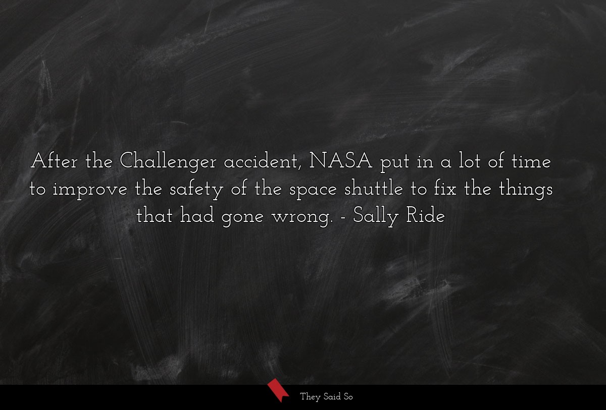 After the Challenger accident, NASA put in a lot... | Sally Ride