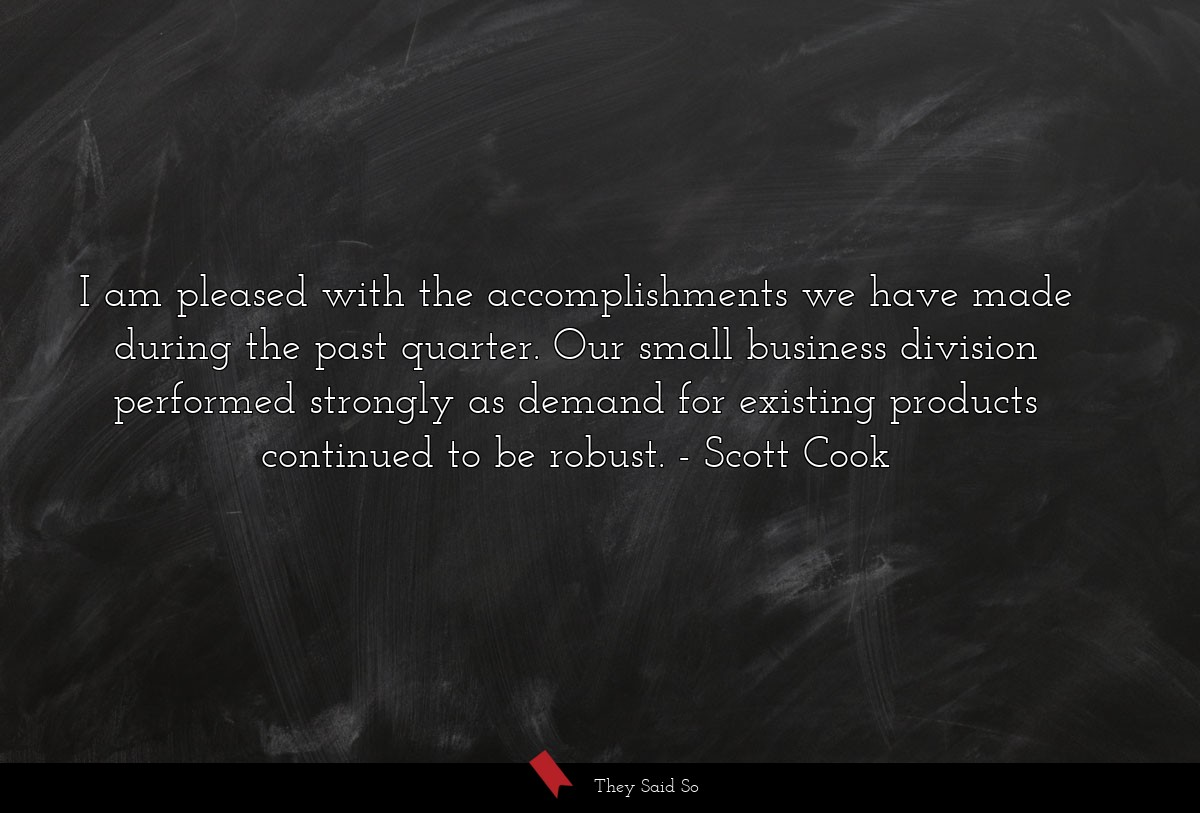 I am pleased with the accomplishments we have... | Scott Cook